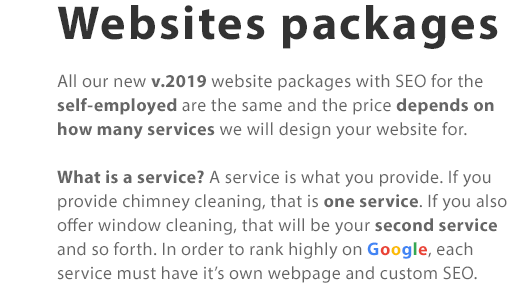 Websites packages | All our new 2018/19 website packages (v.2018) for the self-employed are the same and the price depends on how many services we will design your website for. Website package 1 is perfect if you provide just one service e.g. just a chimney cleaning service. If you provide more than one service, e.g. chimney cleaning and roof cleaning, our website packages 2 or 3 will be a better choice. Get FREE sample today!
